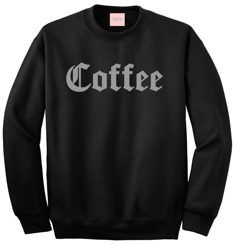 Coffee Crewneck Sweatshirt by Very Nice Clothing