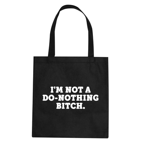 I'm Not A Do Nothing Bitch Tote Bag by Very Nice Clothing