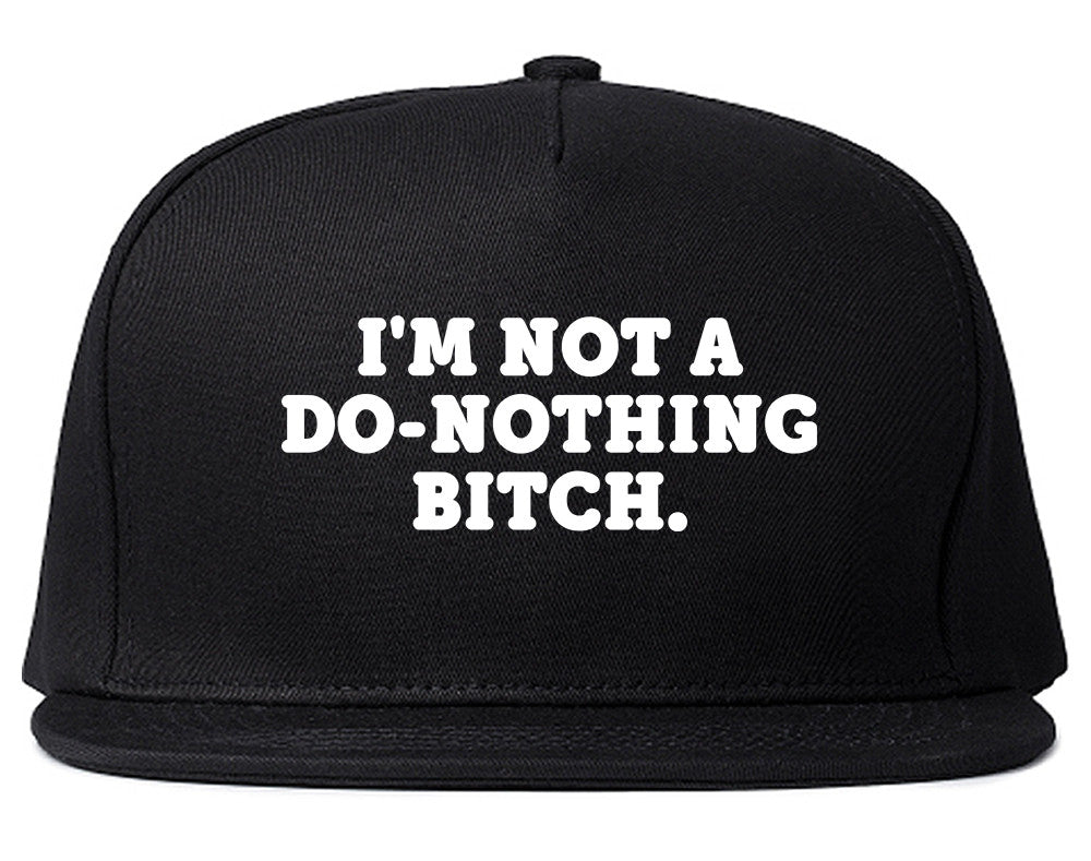 I'm Not A Do Nothing Bitch Snapback Hat by Very Nice Clothing