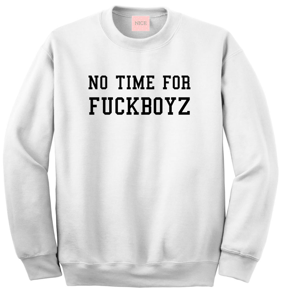 No Time For Fuckboyz Crewneck Sweatshirt in White
