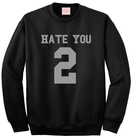 Hate You 2 Team Sweatshirt by Very Nice Clothing