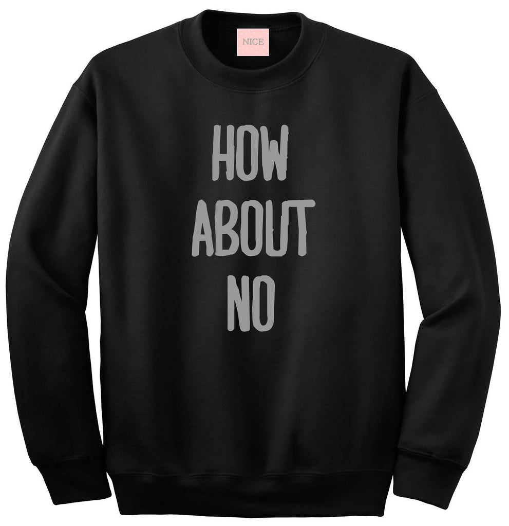 How About No Crewneck Sweatshirt by Very Nice Clothing