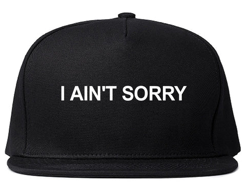 I Ain't Sorry Snapback Hat by Very Nice Clothing