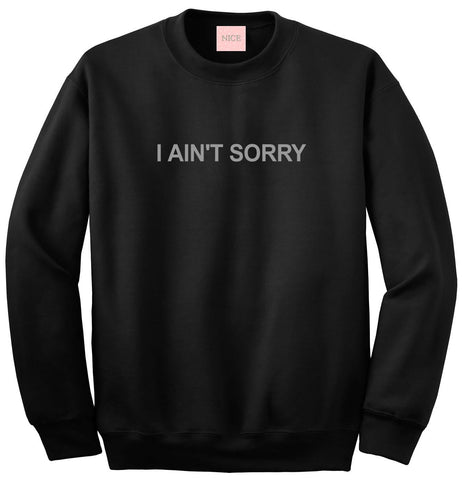 I Ain't Sorry Sweatshirt by Very Nice Clothing
