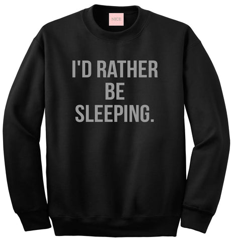 I'd Rather Be Sleeping Crewneck Sweatshirt by Very Nice Clothing