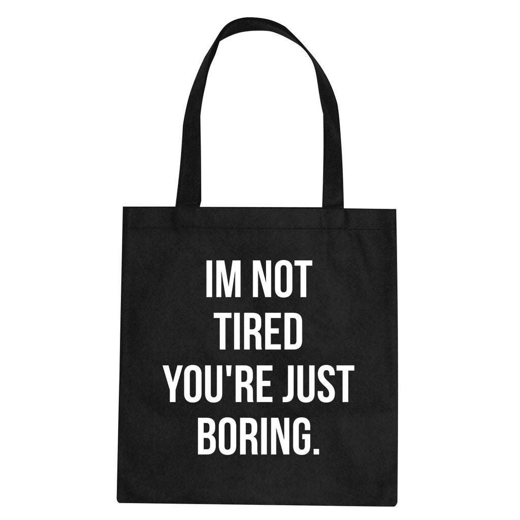 I'm Not Tired You're Just Boring Tote Bag by Very Nice Clothing