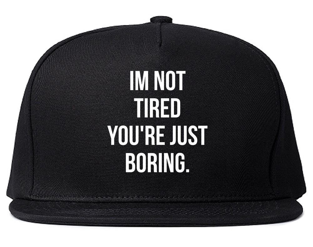 I'm Not Tired You're Just Boring Snapback Hat by Very Nice Clothing