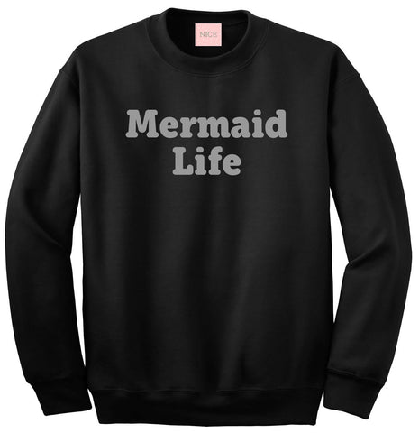 Mermaid Life Crewneck Sweatshirt by Very Nice Clothing
