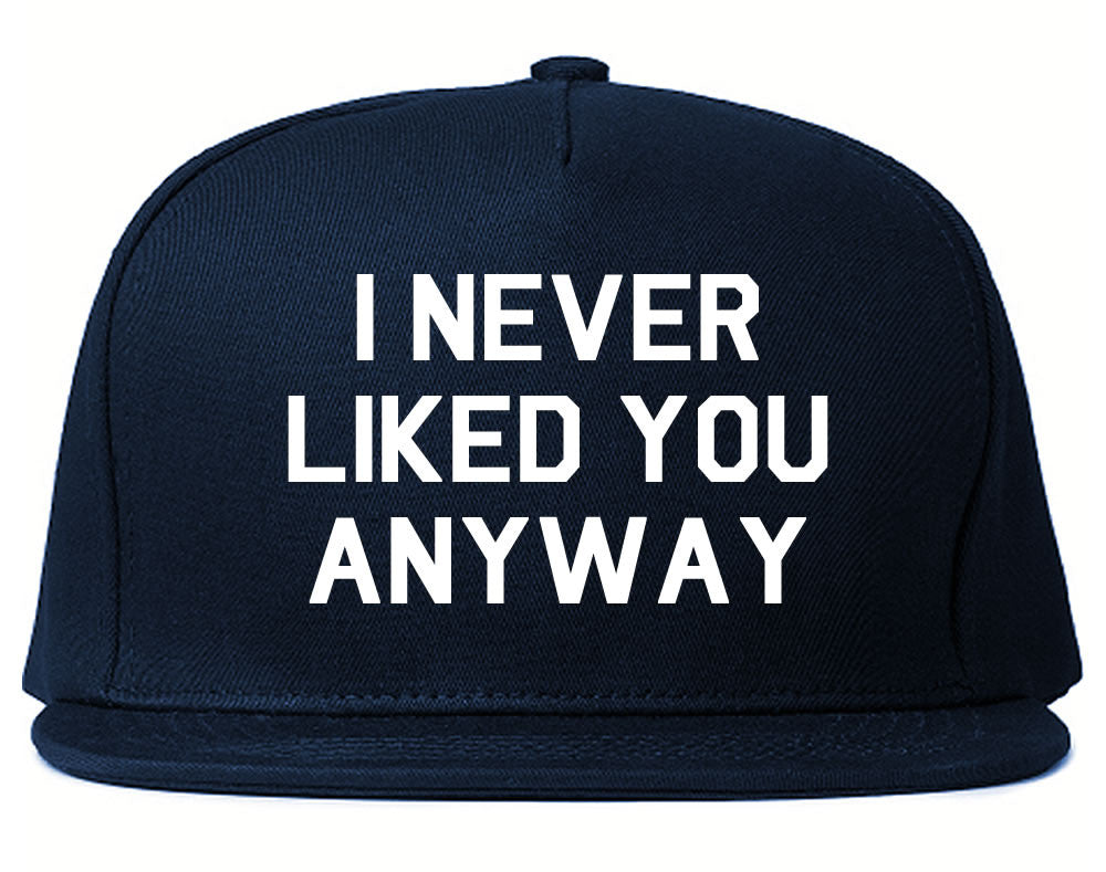 Very Nice I Never Liked You Anyway Snapback Hat Navy Blue
