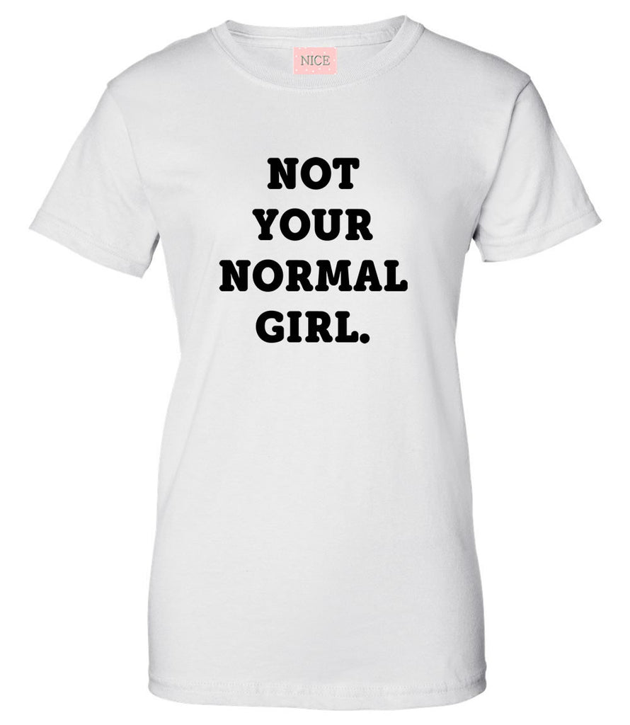 Very Nice Not Your Normal Girl Womens T-Shirt Tee White