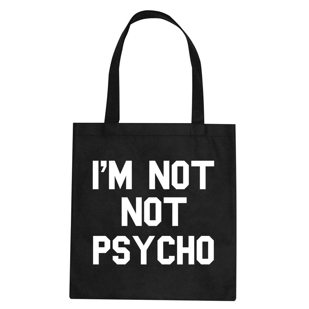 I'm Not Not Psycho Tote Bag by Very Nice Clothing