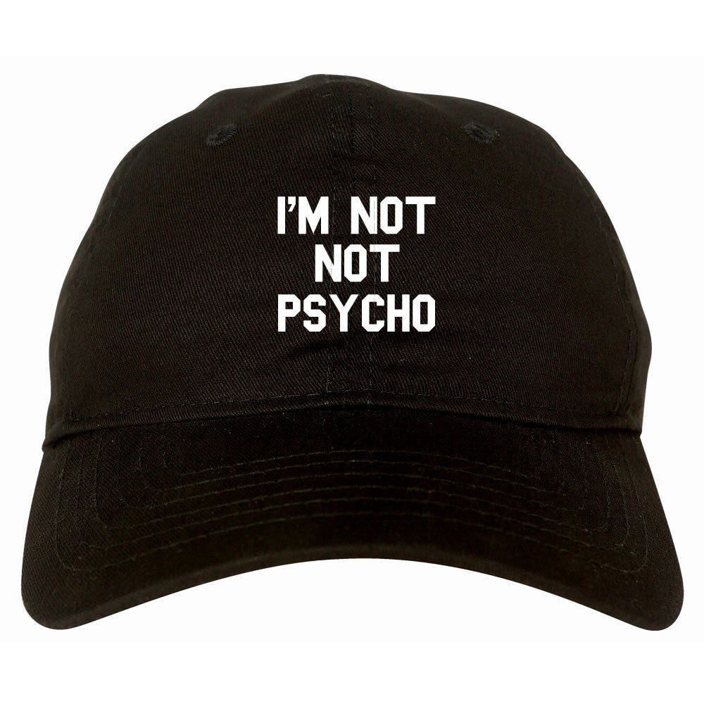 I'm Not Not Psycho Dad Hat by Very Nice Clothing