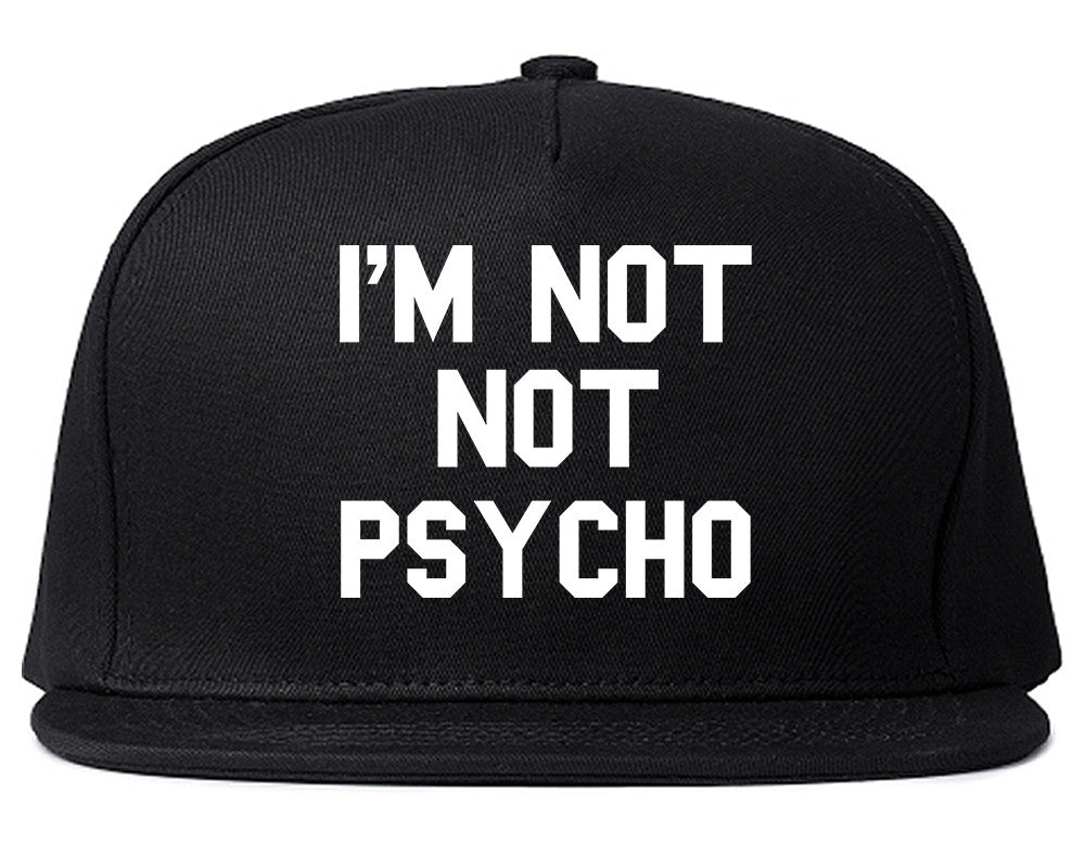 I'm Not Not Psycho Snapback Hat by Very Nice Clothing
