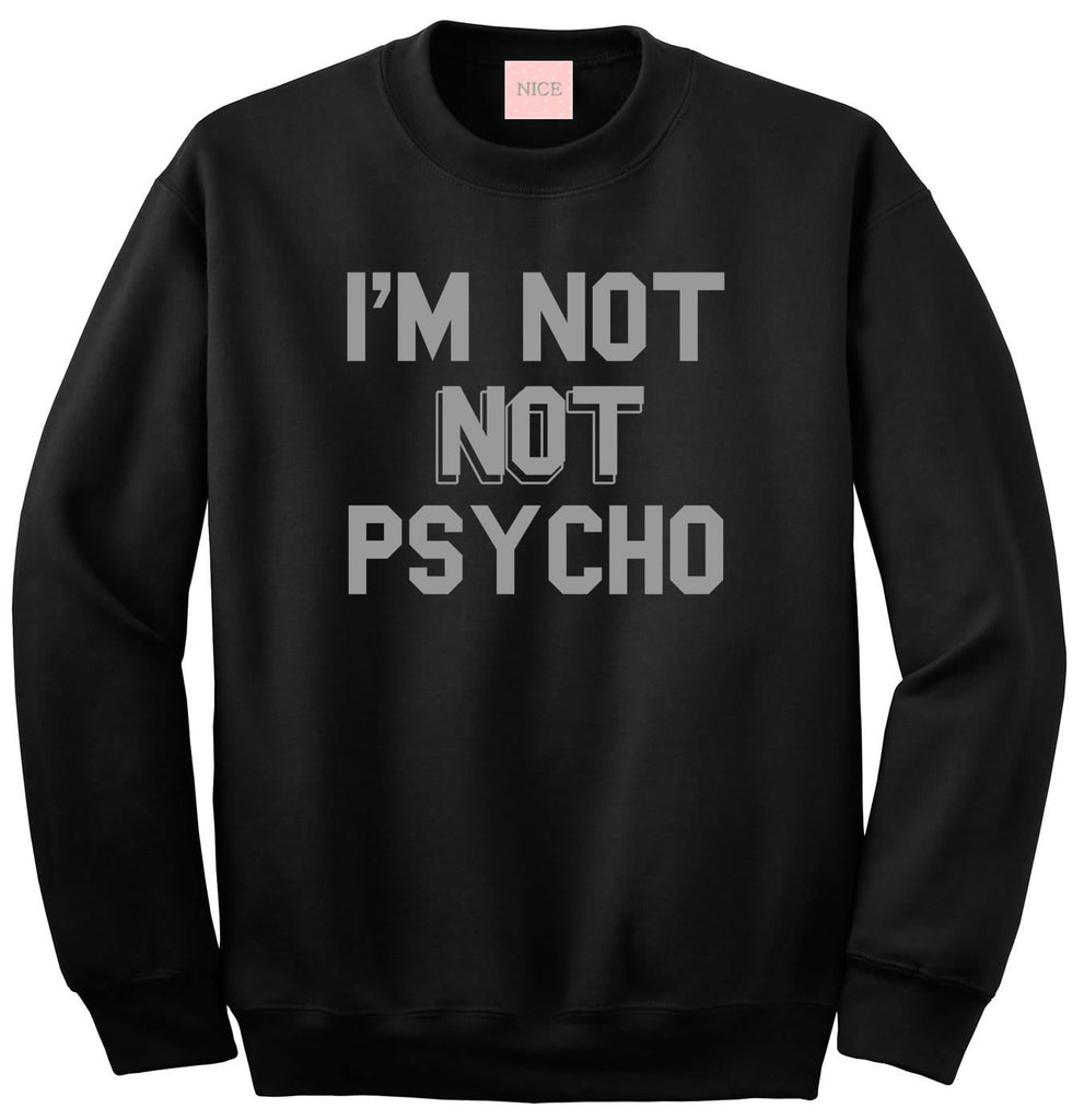 I'm Not Not Psycho Crewneck Sweatshirt by Very Nice Clothing