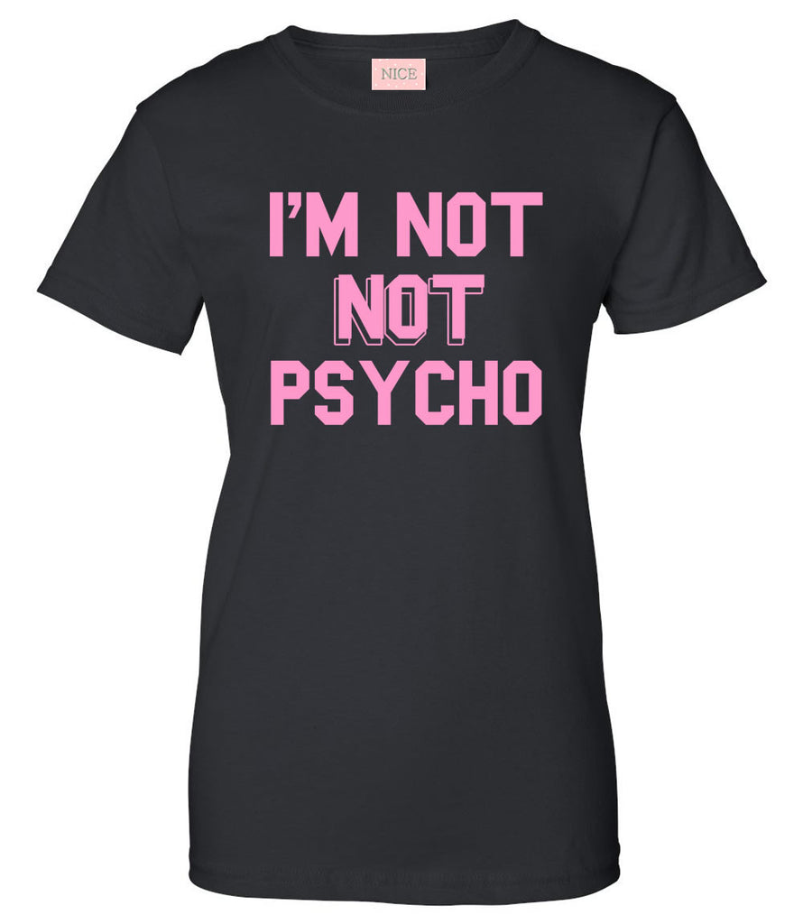 I'm Not Not Psycho T-Shirt by Very Nice Clothing