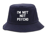 I'm Not Not Psycho Bucket Hat by Very Nice Clothing