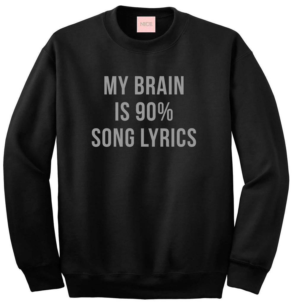 My Brain is 90% Song Lyrics Crewneck Sweatshirt by Very Nice Clothing