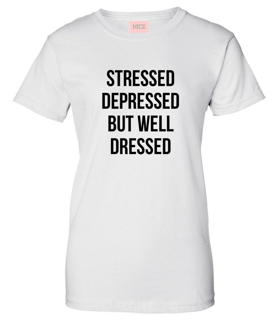 Very Nice Stressed Depressed But Well Dressed T-Shirt Tee White