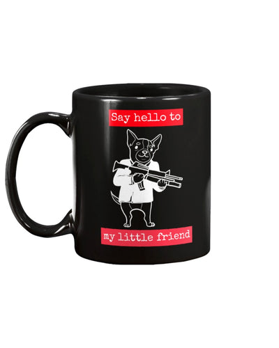 Say Hello to My Little Friend Coffee Mug