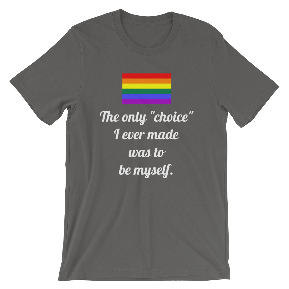 Be Yourself: Gay Is Not A Choice LGBT Pride Short-Sleeve Unisex T-Shirt