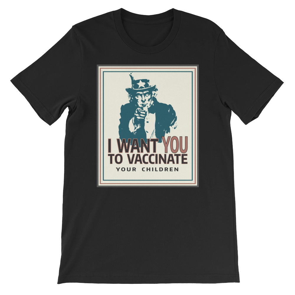 I WANT YOU TO VACCINATE YOUR CHILDREN UNCLE SAM SHIRT - FRONT PRINT - Logikal Threads