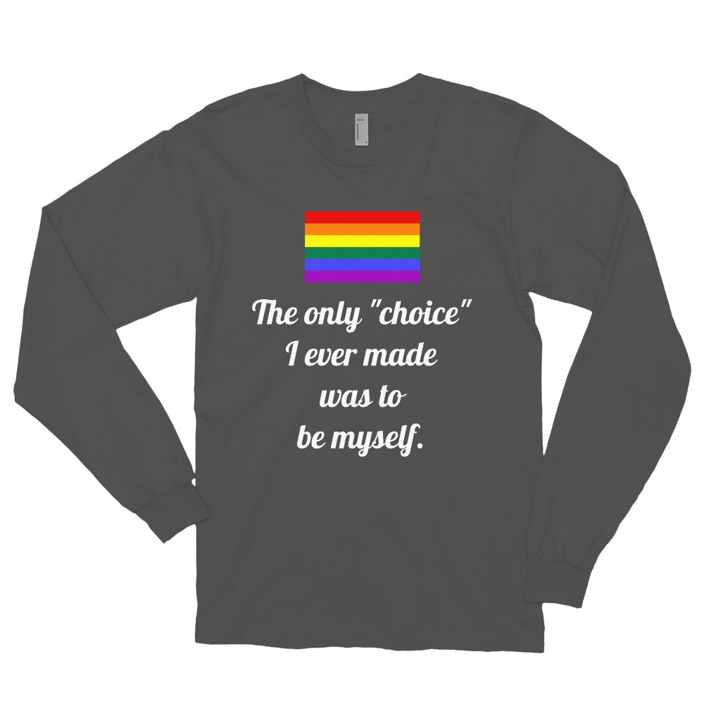 Be Yourself: Gay Is Not a Choice LGBT Pride Unisex Long Sleeve T-shirt