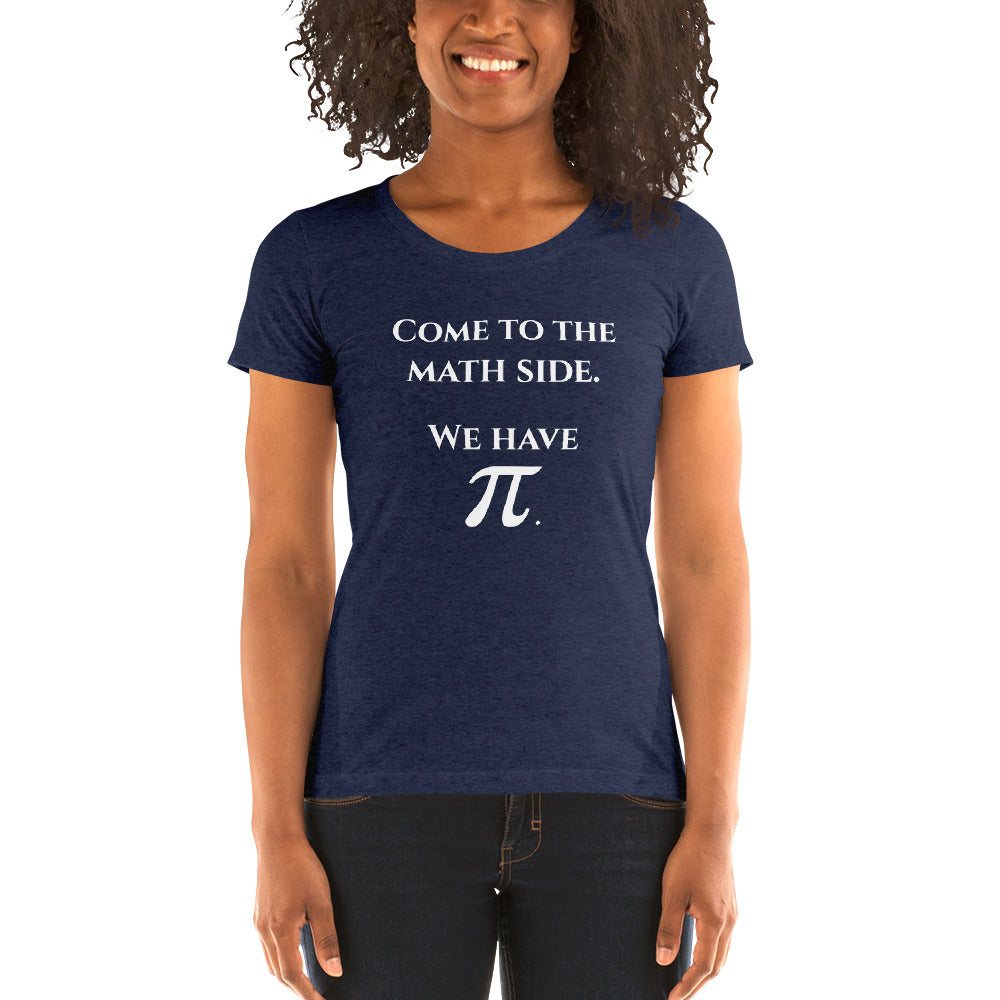 Come to the math side we have pi on a Ladies' short sleeve t-shirt - Logikal Threads