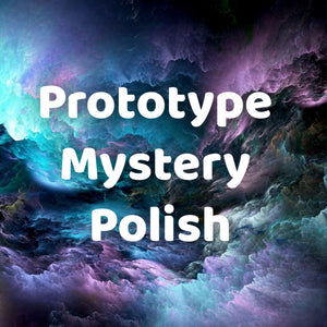 Mystery Prototype & Small Batch Polishes