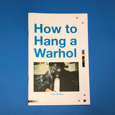 How to Hang a Warhol Zine