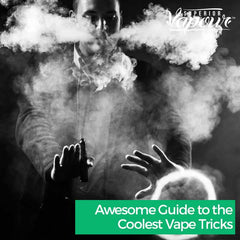 Awesome Guide to the Coolest Vape Tricks