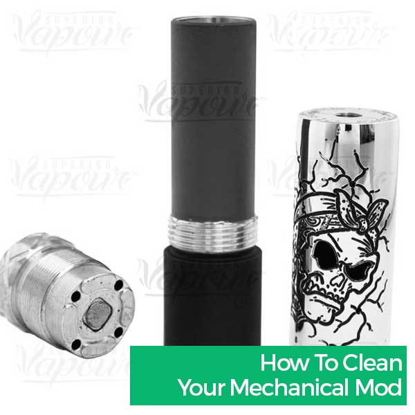 How to Clean your Mechanical Mod