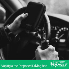 Vaping & the Proposed Driving Ban