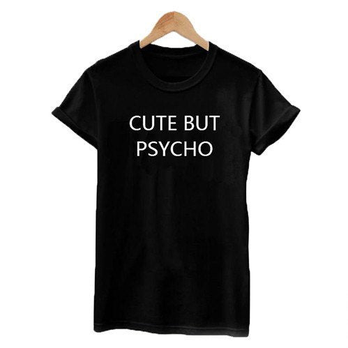 Shirts - Cute But Psycho Black T-Shirt