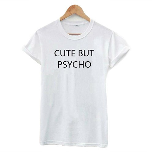 Shirts - Cute But Psycho White T-Shirt