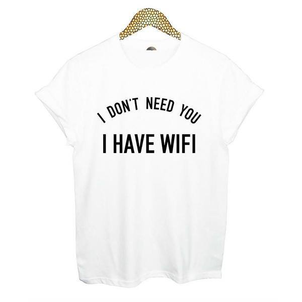 Shirts - I Don't Need You I Have Wifi White T-Shirt