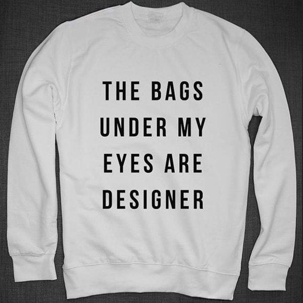 Sweater - The Bags Under My Eyes Are Designer White Sweater