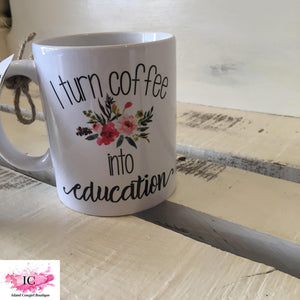 *Coffee Into Education Novelty Mug
