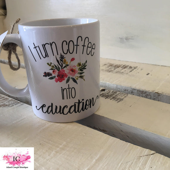 Coffee Into Education Novelty Mug - Island Cowgirl Boutique