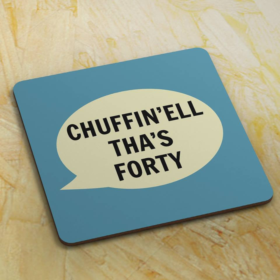Dialectable 'Chuffin'ell Tha's Forty' Coaster