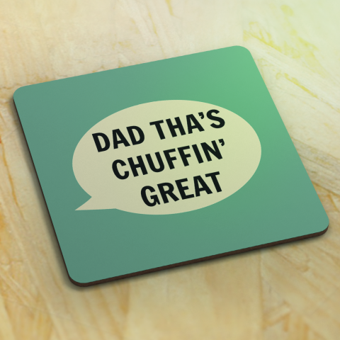 Dialectable - 'Dad Tha's Chuffin' Great' Coaster