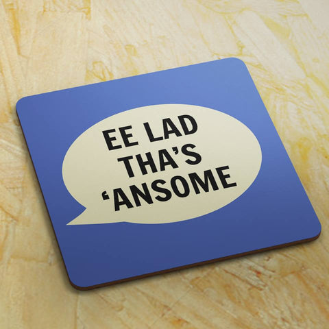Dialectable - 'Ee Lad Tha's 'Ansome' Coaster