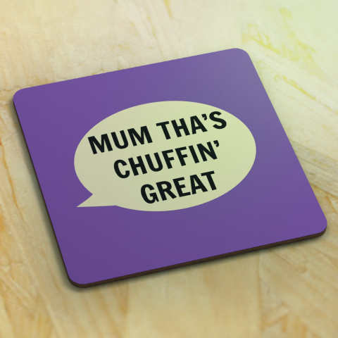 Dialectable - 'Mum Tha's Chuffin' Great' Coaster