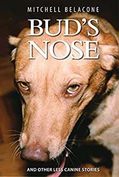 Bud's Nose and Other Less Canine Stories by Conquista contributor Mitchell Belecone
