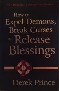 How to Expel Demons, Break Curses and Release Blessings