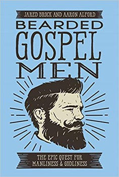 Bearded Gospel Men: The Epic Quest for Manliness and Godliness