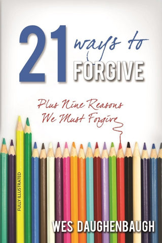 21 Ways to Forgive: Plus 9 Reasons We Must Forgive