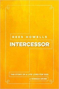 Rees Howells: Intercessor