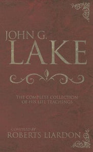 John G. Lake - Complete Collection