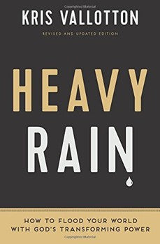 Heavy Rain: How to Flood Your World with God's Transforming Power (Rev. & Updated)