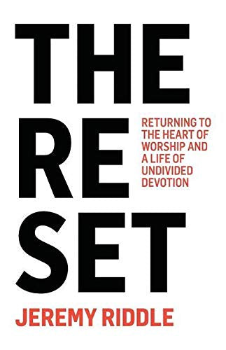 The Reset: Returning to the Heart of Worship